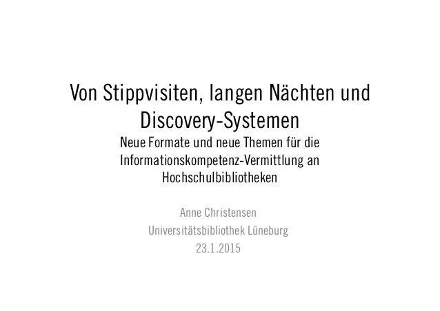 Von Stippvisiten, langen Nächten und Discovery-Systemen Neue Formate und neue Themen für die Informationskompetenz-Vermitt...