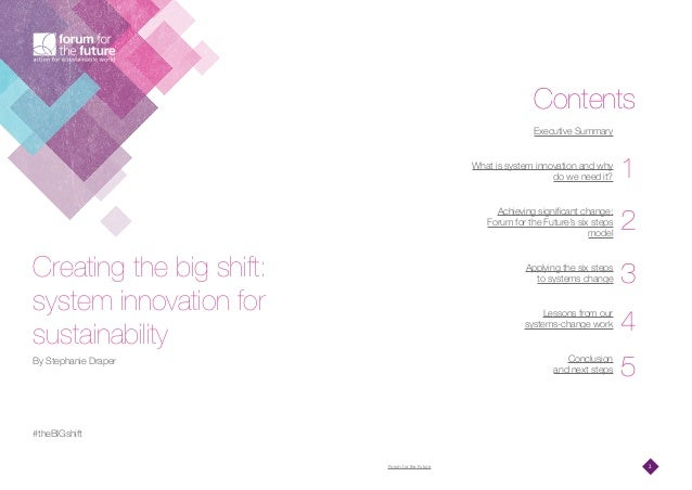 Forum for the Future 2 Contents 1 2 3 4 5 Executive Summary What is system innovation and why do we need it? Achieving sig...