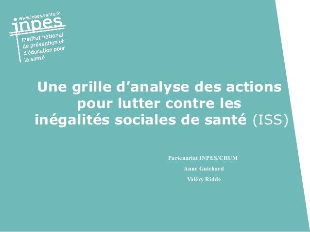 Partenariat INPES/CHUMAnne GuichardValéry RiddeUne grille d'analyse des actionspour lutter contre lesinégalités sociales d...