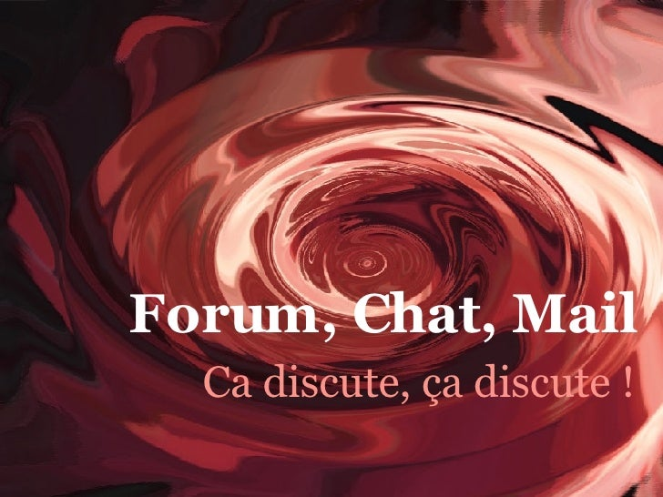 Ca discute, ça discute ! Forum, Chat, Mail