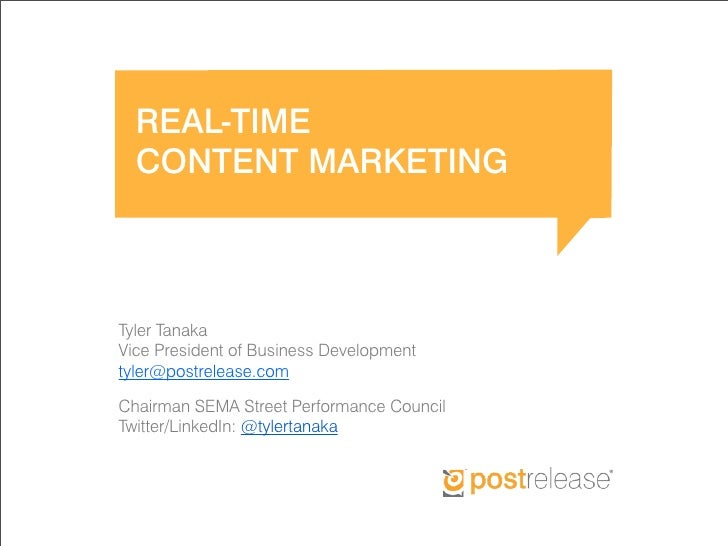 REAL-TIME  CONTENT MARKETINGTyler TanakaVice President of Business Developmenttyler@postrelease.comChairman SEMA Street Pe...