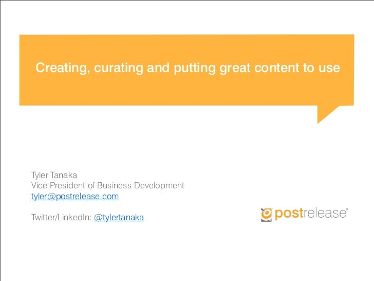 Creating, curating and putting great content to useTyler TanakaVice President of Business Developmenttyler@postrelease.com...