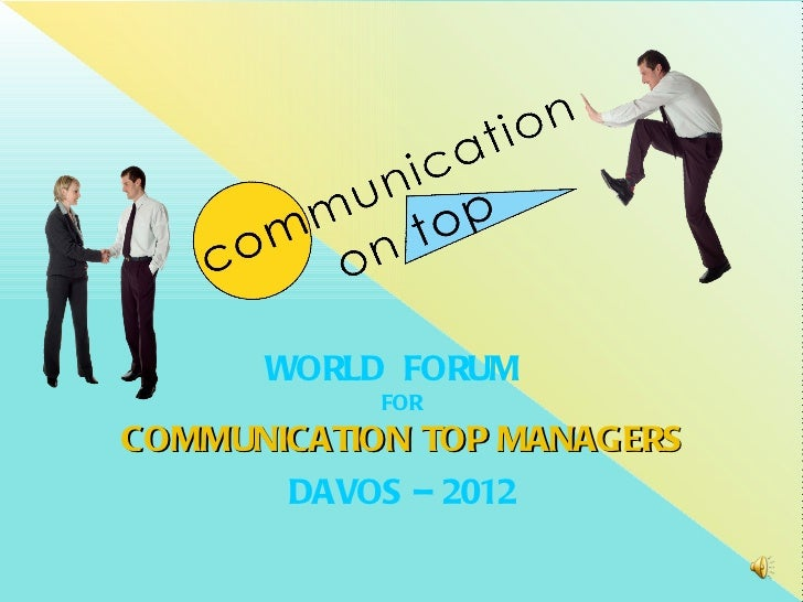 WORLDFORUM FOR COMMUNICATION   TOP   MANAGERS DAVOS  – 2012