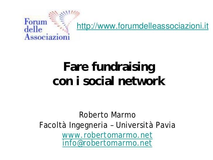 http://www.forumdelleassociazioni.it     Fare fundraising   con i social network           Roberto MarmoFacoltà Ingegneria...