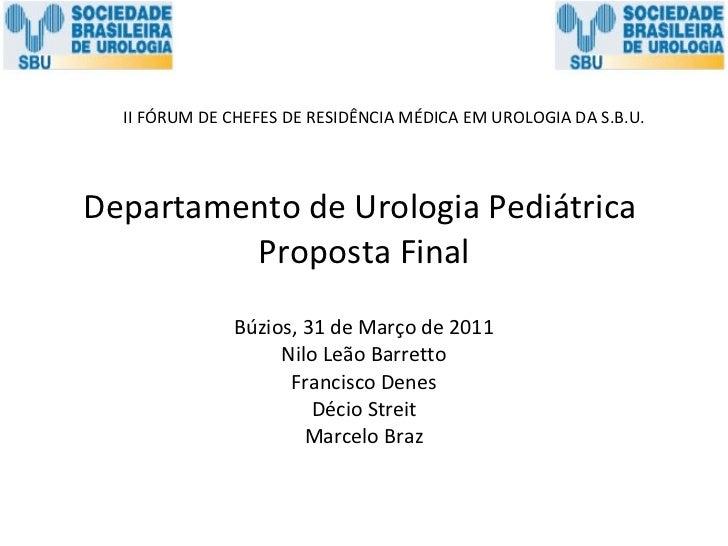 Departamento de Urologia Pediátrica  Proposta Final Búzios, 31 de Março de 2011 Nilo Leão Barretto Francisco Denes Décio S...