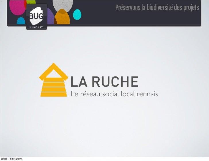 LA RUCHE                        Le réseau social local rennais     jeudi 1 juillet 2010