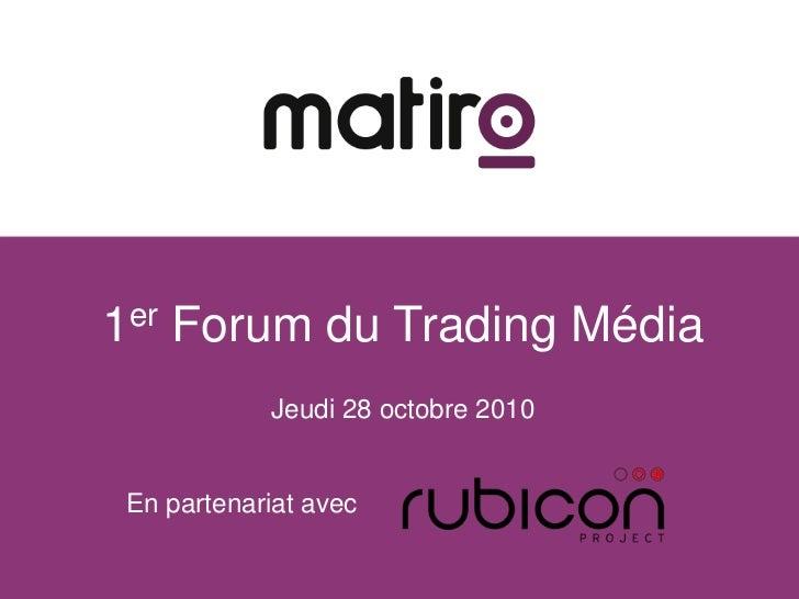 1er Forum du Trading Média<br />Jeudi 28 octobre 2010<br />En partenariat avec<br />