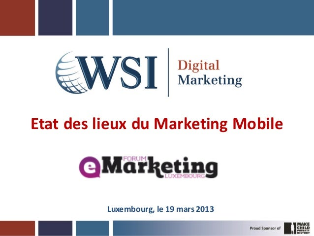 Etat des lieux du Marketing Mobile          Luxembourg, le 19 mars 2013