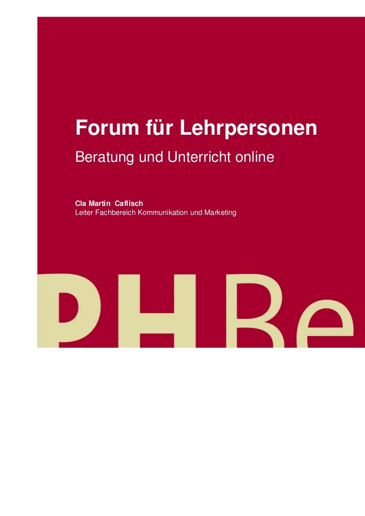 Forum für LehrpersonenBeratung und Unterricht onlineCla Martin CaflischLeiter Fachbereich Kommunikation und MarketingCla M...