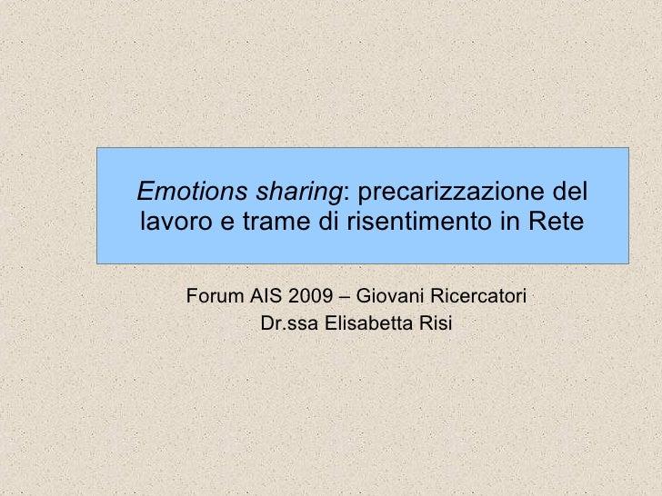 Emotions sharing : precarizzazione del lavoro e trame di risentimento in Rete Forum AIS 2009 – Giovani Ricercatori Dr.ssa ...