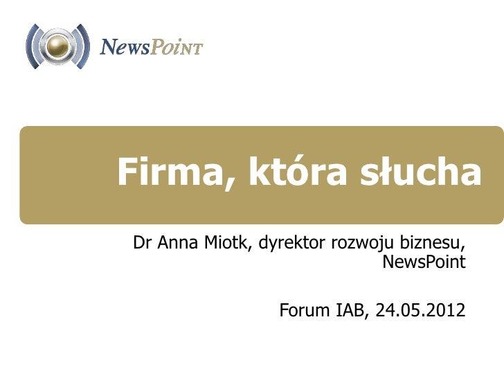 Firma, która słuchaDr Anna Miotk, dyrektor rozwoju biznesu,                              NewsPoint                 Forum I...