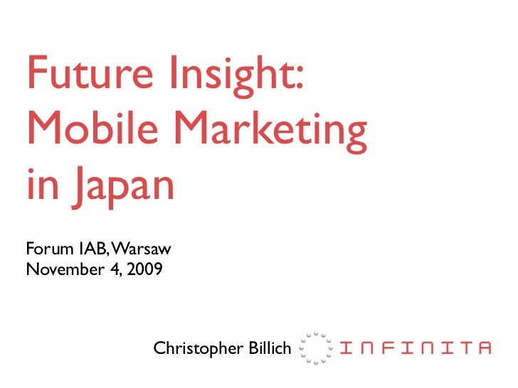 Future Insight: Mobile Marketing in Japan Forum IAB, Warsaw November 4, 2009                  Christopher Billich
