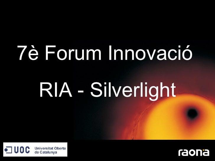7è Forum Innovació  RIA - Silverlight www.raona.com
