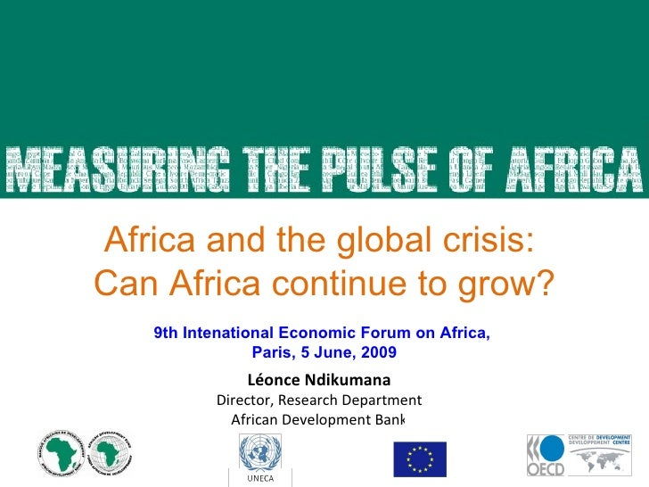 Léonce Ndikumana Director, Research Department African Development Bank 23 April 2009 Africa and the global crisis:  Can A...