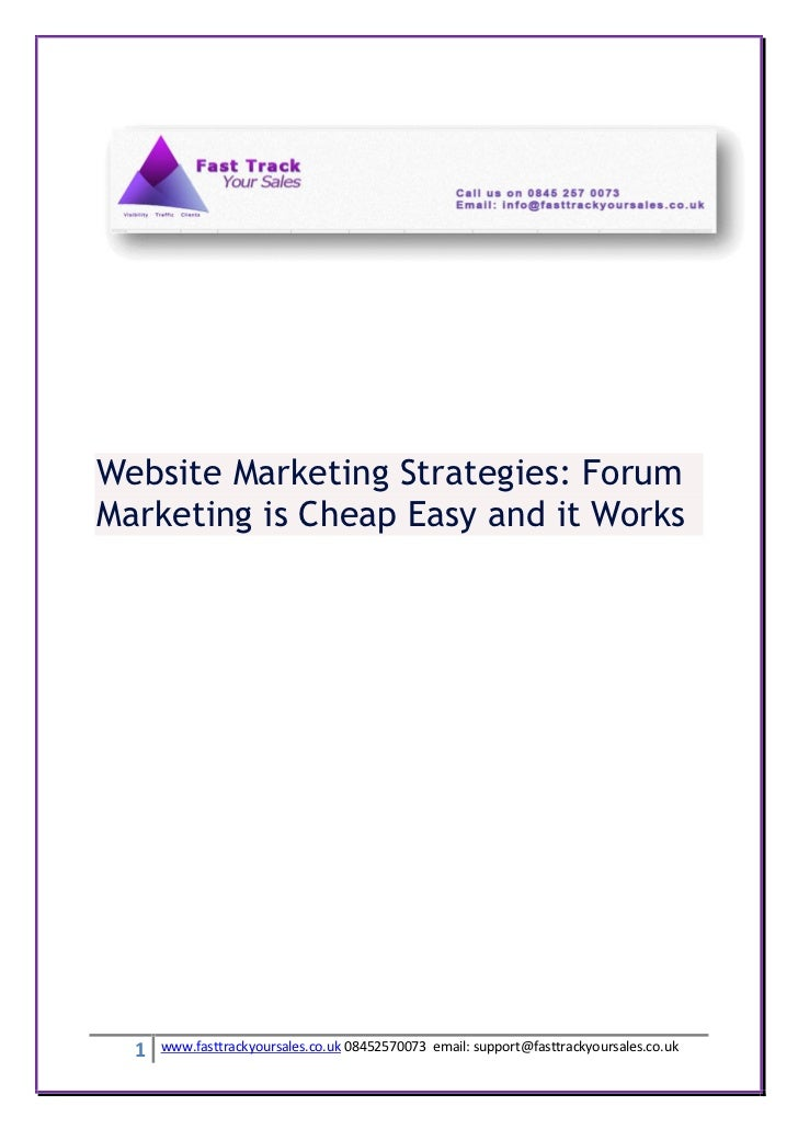 Website Marketing Strategies: ForumMarketing is Cheap Easy and it Works  1   www.fasttrackyoursales.co.uk 08452570073 emai...