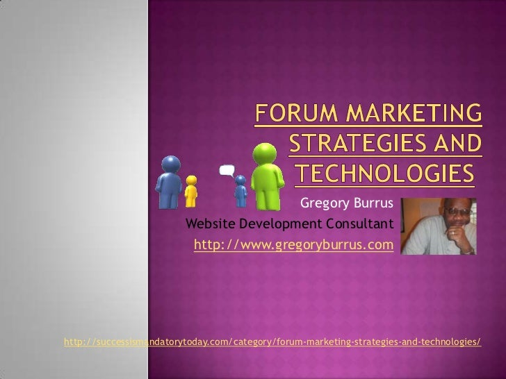 Forum Marketing Strategies and Technologies <br />Gregory Burrus<br />Website Development Consultant<br />http://www.grego...
