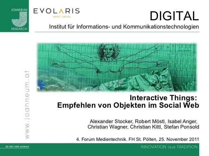 Interactive Things:  Empfehlen von Objekten im Social Web Alexander Stocker, Robert Möstl, Isabel Anger,  Christian Wagner...