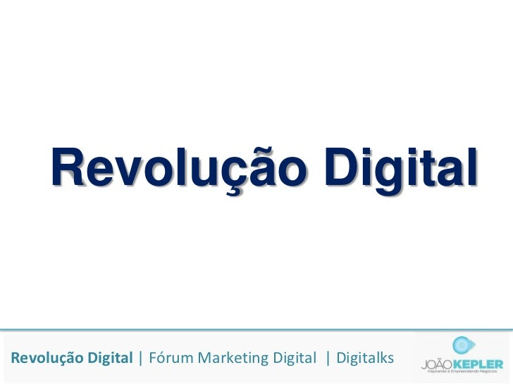 Revolução DigitalRevolução Digital | Fórum Marketing Digital | Digitalks