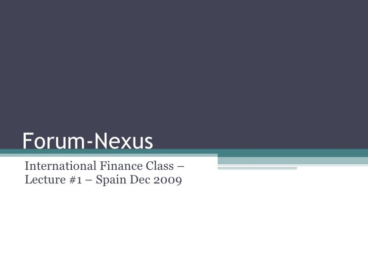Forum-Nexus International Finance Class – Lecture #1 – Spain Dec 2009