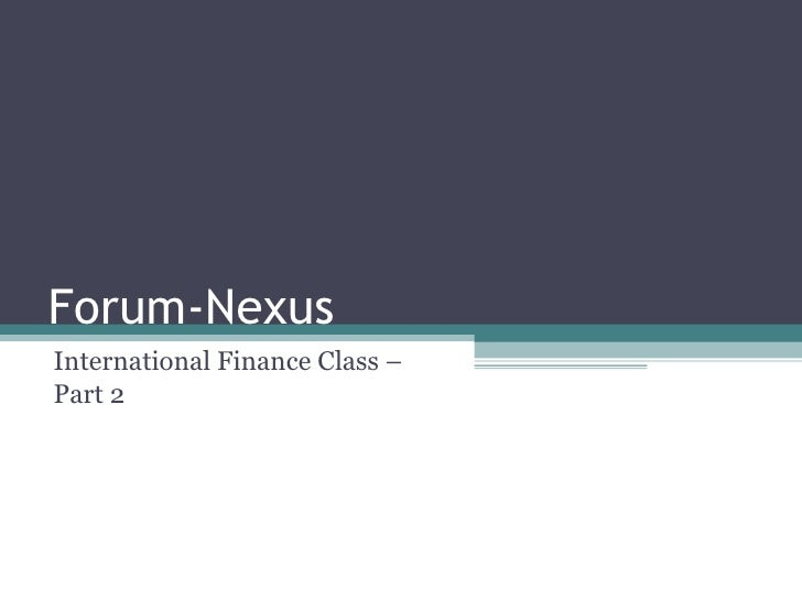 Forum-Nexus International Finance Class –  Part 2