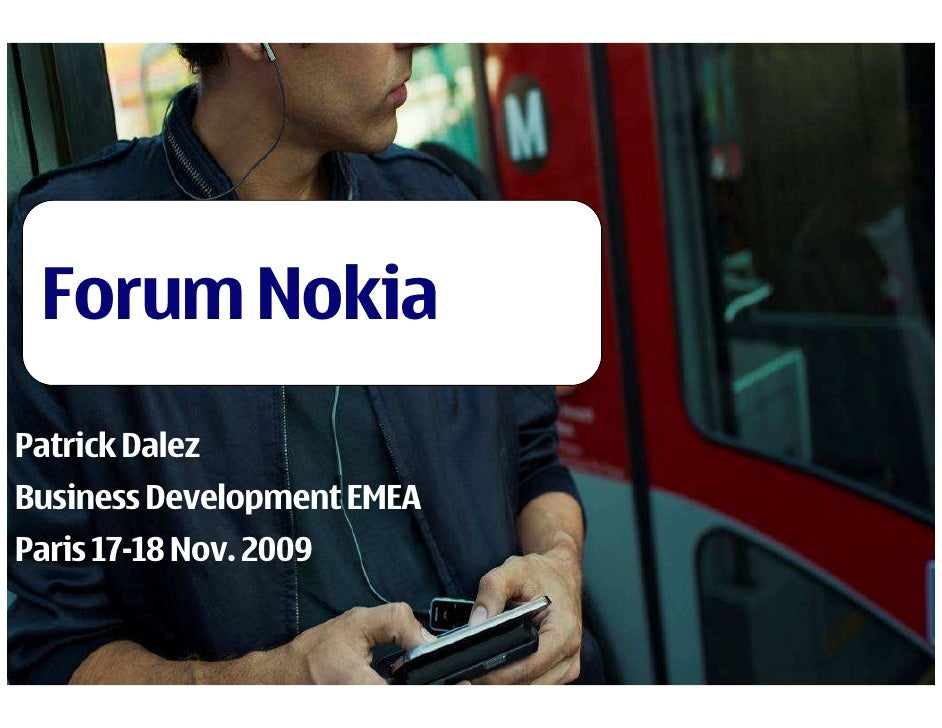 Forum Nokia Patrick Dalez Business Development EMEA Paris 17-18 Nov. 2009   Company Confidential  1   © 2009 Nokia   V1-Fi...