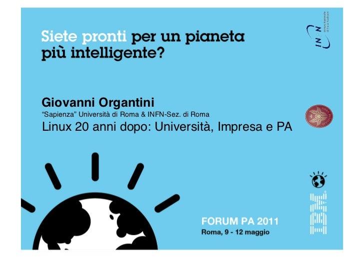 """Giovanni Organtini!""""Sapienza"""" Università di Roma & INFN-Sez. di Roma!Linux 20 anni dopo: Università, Impresa e PA!"""