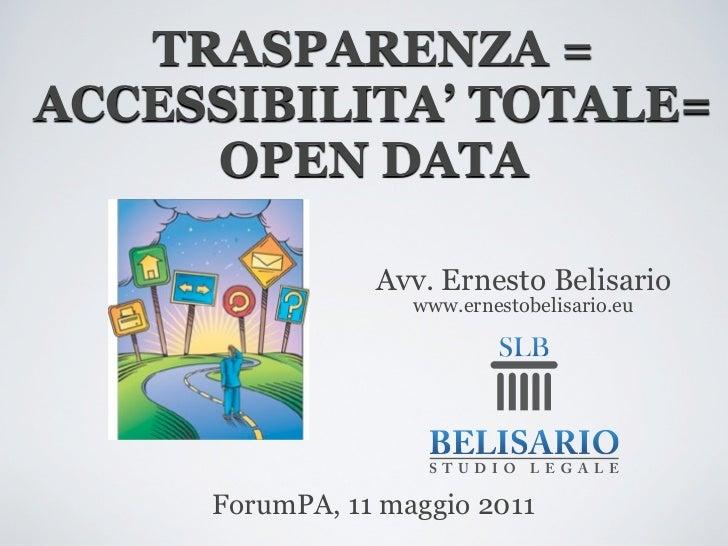 TRASPARENZA =ACCESSIBILITA' TOTALE=     OPEN DATA                Avv. Ernesto Belisario                   www.ernestobelis...