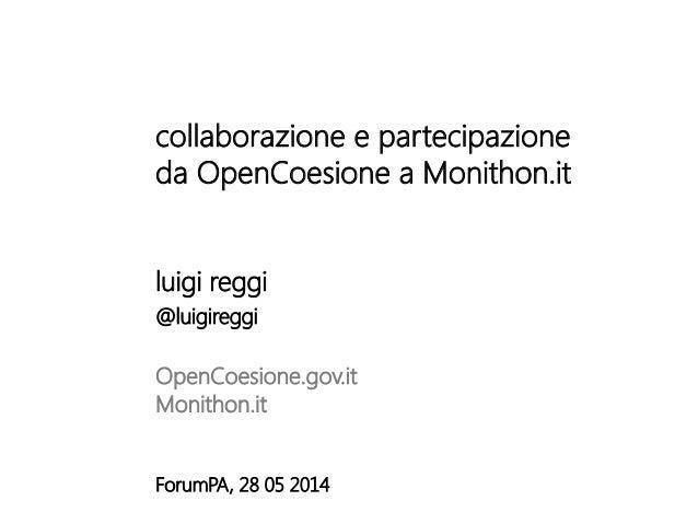 collaborazione e partecipazione da OpenCoesione a Monithon.it   luigi reggi @luigireggi  OpenCoesione.gov.it   Monithon.it...
