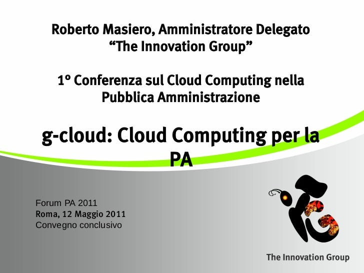 "Roberto Masiero, Amministratore Delegato            ""The Innovation Group""    1° Conferenza sul Cloud Computing nella     ..."
