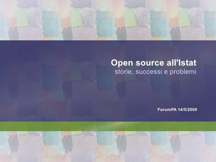 Open source all'Istat storie, successi e problemi Carlo Vaccari responsabile sviluppo software Istat