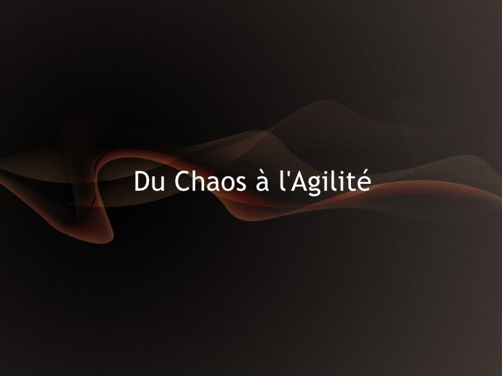 Du Chaos à l'Agilité