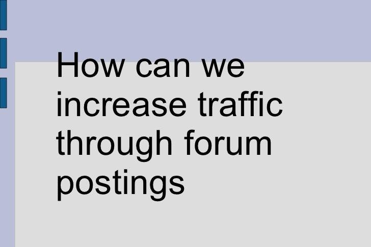 How can we increase traffic through forum postings