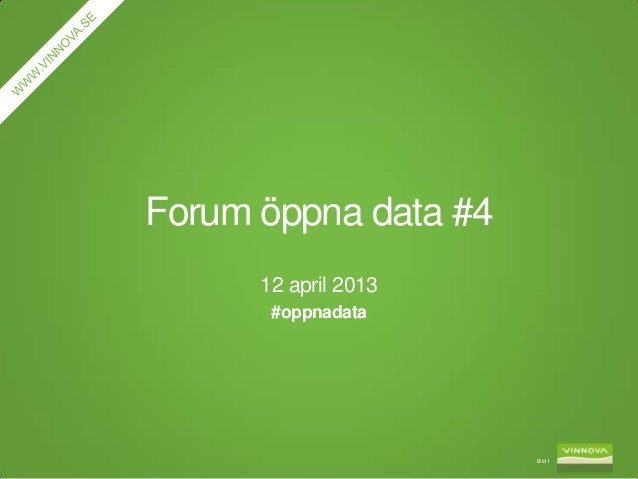 Forum öppna data #4      12 april 2013       #oppnadata                      Bild 1