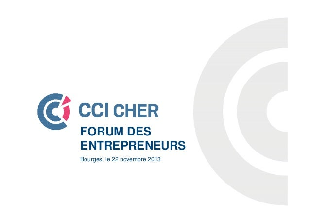 FORUM DES ENTREPRENEURS Bourges, le 22 novembre 2013