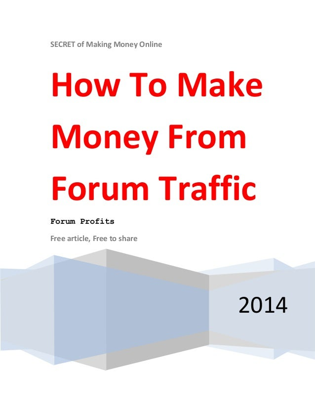 SECRET of Making Money Online 2014 How To Make Money From Forum Traffic Forum Profits Free article, Free to share