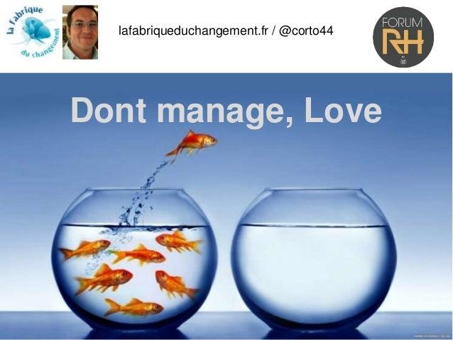 lafabriqueduchangement.fr / @corto44 Dont manage, Love