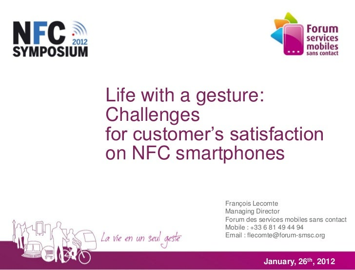 Life with a gesture:Challengesfor customer's satisfactionon NFC smartphones              François Lecomte              Man...