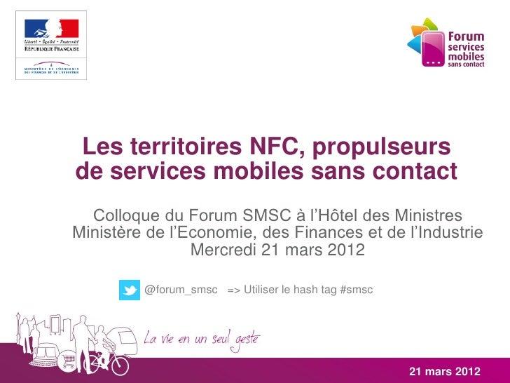 Les territoires NFC, propulseursde services mobiles sans contact  Colloque du Forum SMSC à l'Hôtel des MinistresMinistère ...