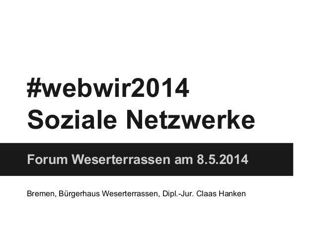 #webwir2014 Soziale Netzwerke Forum Weserterrassen am 8.5.2014 Bremen, Bürgerhaus Weserterrassen, Dipl.-Jur. Claas Hanken