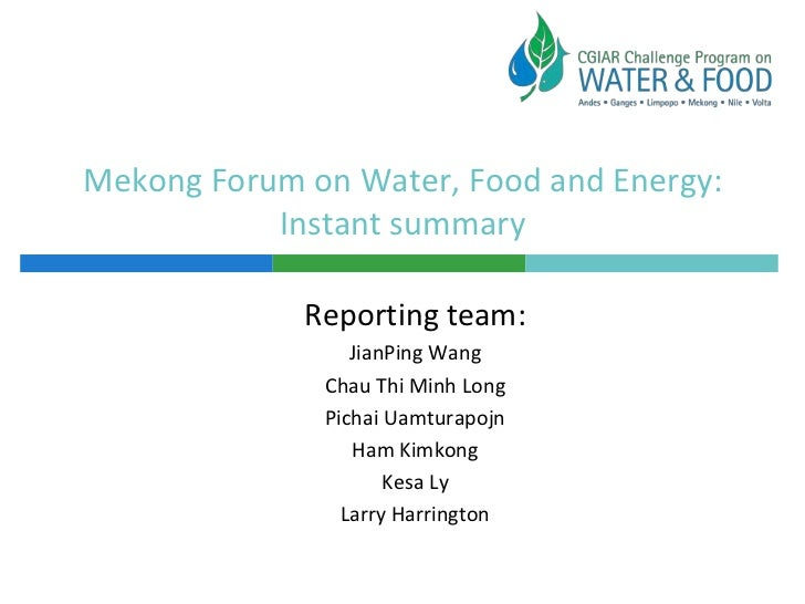 Mekong Forum on Water, Food and Energy:           Instant summary             Reporting team:                 JianPing Wan...
