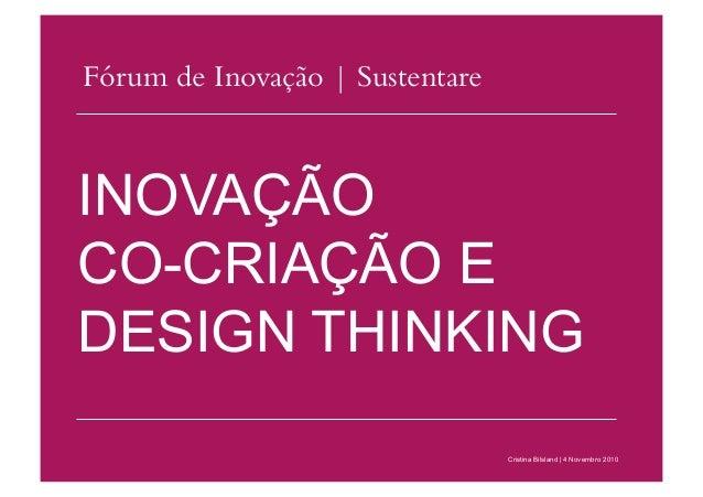 INOVAÇÃO CO-CRIAÇÃO E DESIGN THINKING Cristina Bilsland | 4 Novembro 2010 Fórum de Inovação | Sustentare