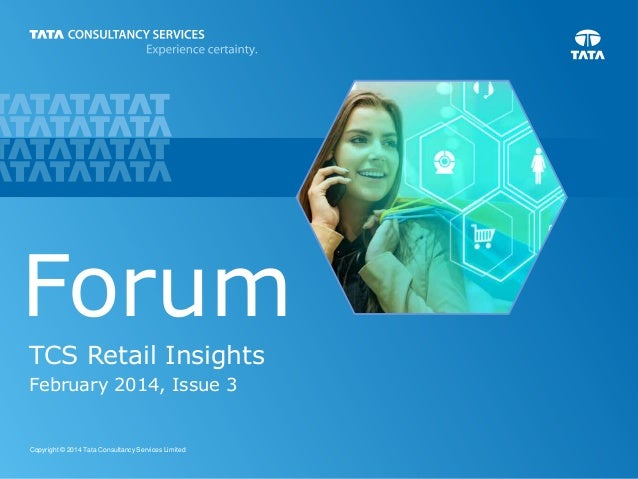 1Copyright © 2014 Tata Consultancy Services Limited Forum TCS Retail Insights February 2014, Issue 3