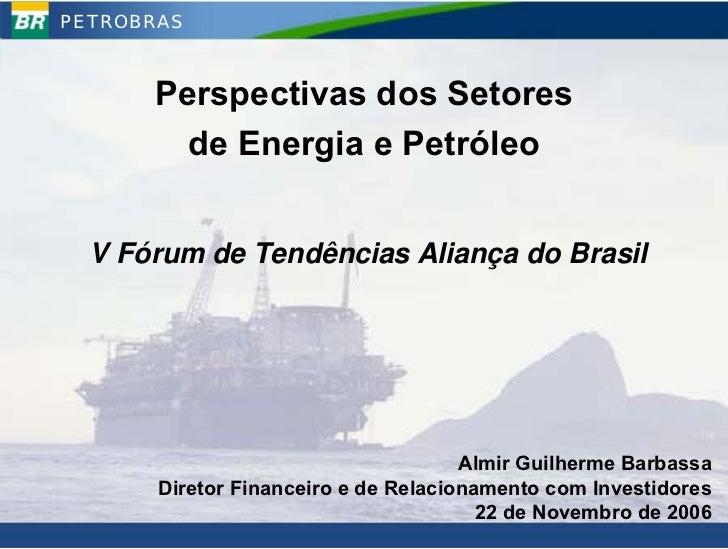 PETROBRAS          Perspectivas dos Setores         de Energia e Petróleo     V Fórum de Tendências Aliança do Brasil     ...
