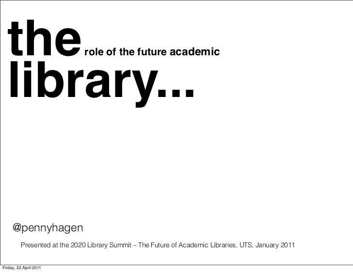 the                         role of the future academic  library...     @pennyhagen          Presented at the 2020 Library...