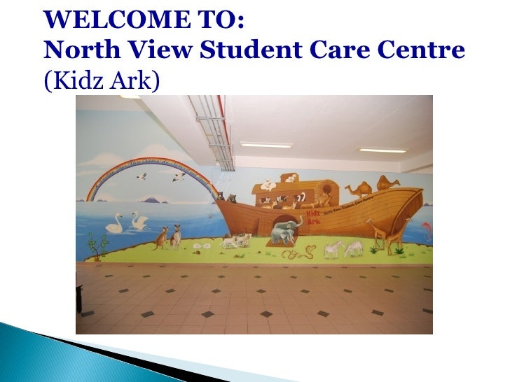 WELCOME TO: North View Student Care Centre (Kidz Ark)