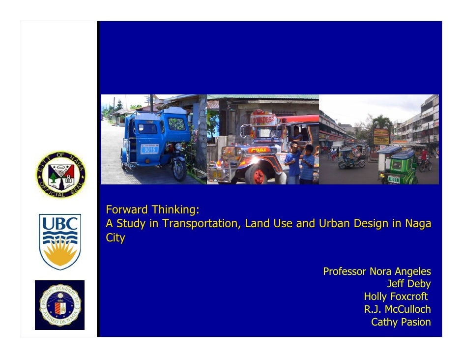 Forward Thinking: A Study in Transportation, Land Use and Urban Design in Naga City                                       ...