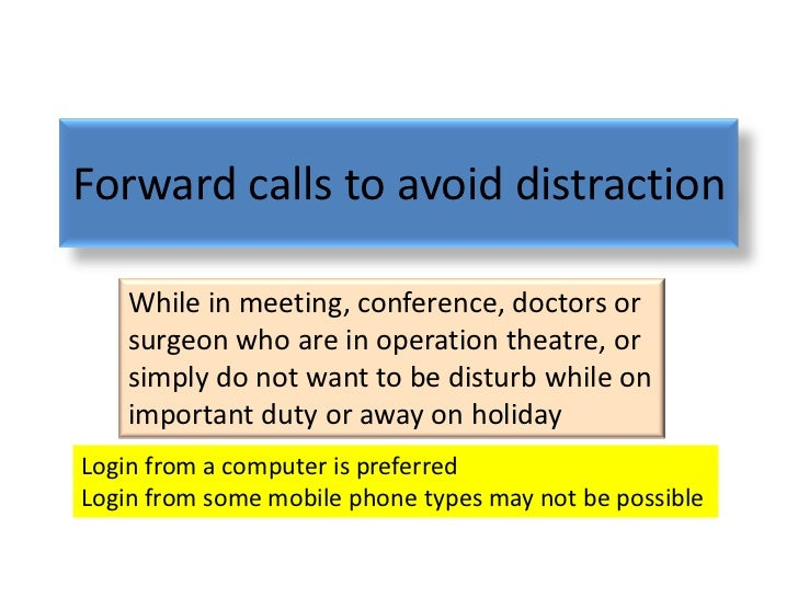 Forward calls to avoid distraction    While in meeting, conference, doctors or    surgeon who are in operation theatre, or...