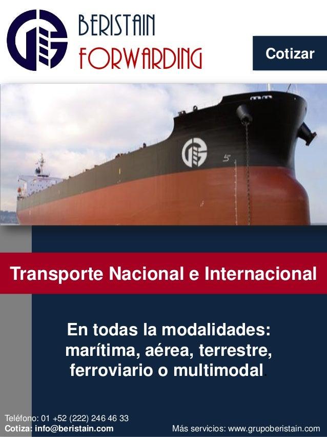 beristain forwarding En todas la modalidades: marítima, aérea, terrestre, ferroviario o multimodal. Transporte Nacional e ...