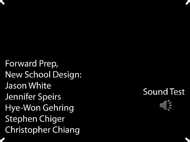 Forward Prep,New School Design:Jason WhiteJennifer SpeirsHye-Won GehringStephen ChigerChristopher Chiang<br />Sound Test<b...