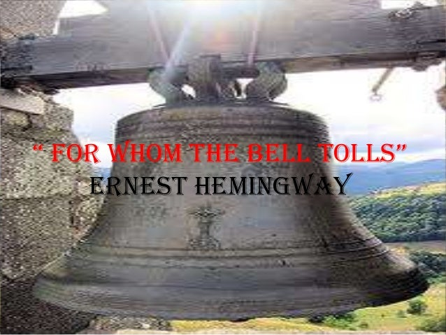 """"""" For Whom the Bell tolls""""Ernest Hemingway"""
